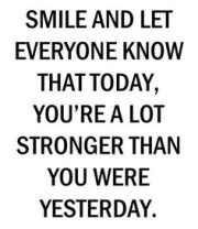 Smile, you are stronger.