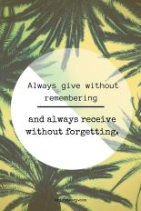 Give without remembering, receive without forgetting