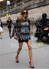The world is your runway and how you choose to live your life is your show. Make it extraordinary