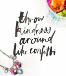 Throw kindness around like a confetti
