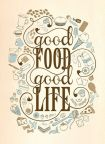 Good food makes for a good life!