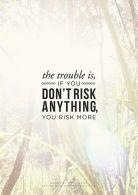 If you don't risk anything..