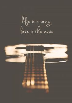 Life is a song..Love is the music