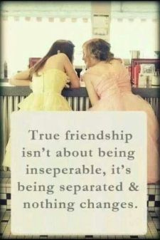 True friendships does not mean being inseparable